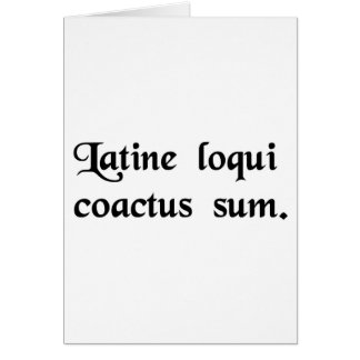 I have this compulsion to speak Latin. Card