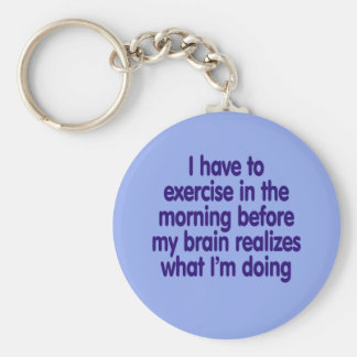 I have to exercise in the morning... key ring