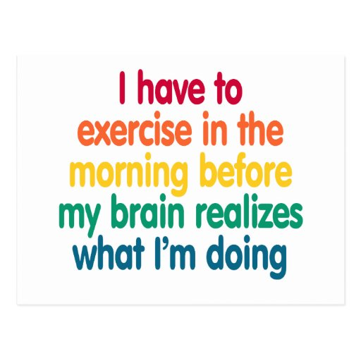 I have to exercise in the morning... postcards