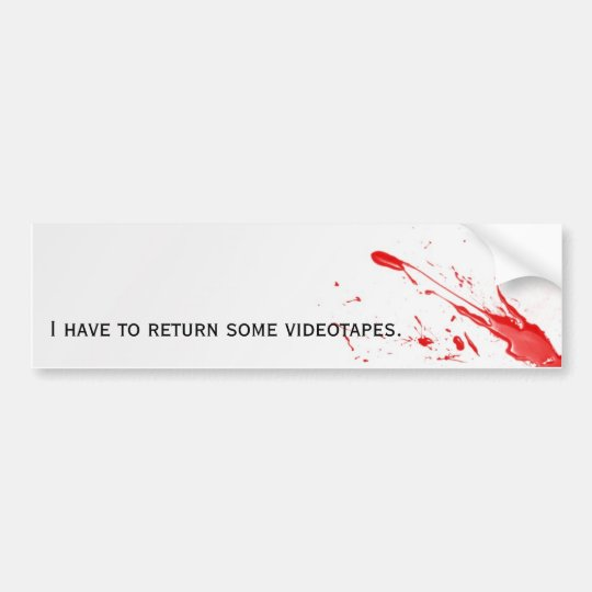 I have to return some videotapes bumper sticker