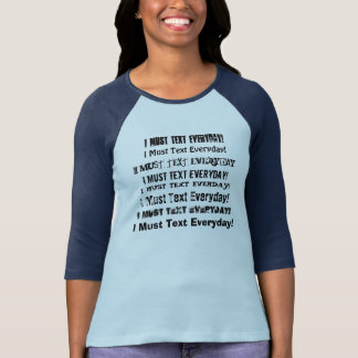 "I HAVE TO TEXT EVERYDAY"" TRENDY T-SHIRT CUTE"