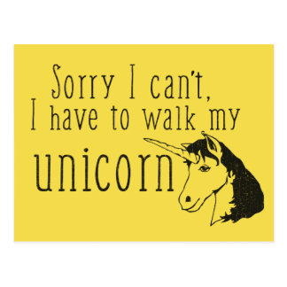 I have to walk my UNICORN - Funny Excuse Postcard