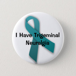 I Have Trigeminal Neuralgia 6 Cm Round Badge