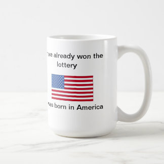 I have won the lottery I was born in America Coffee Mug