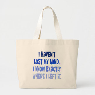 I haven t lost my mind tote bag