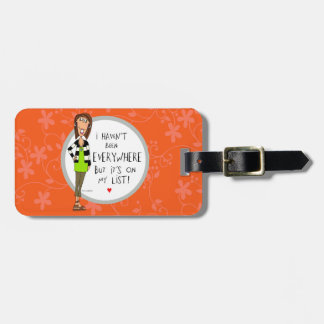 I haven't been everywhere..but it's on my list! luggage tag