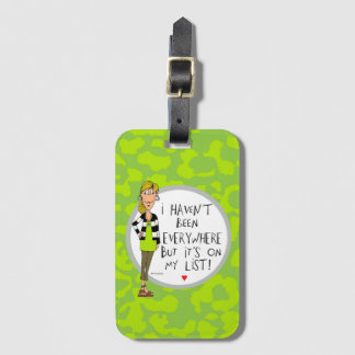 I haven't been EVERYWHERE but it's on my List! Luggage Tag
