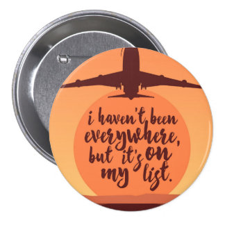 I Haven't Been Everywhere Quote 7.5 Cm Round Badge