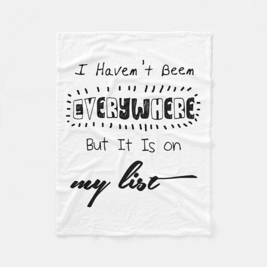 I Haven't Been Everywhere - Travel Quote Fleece