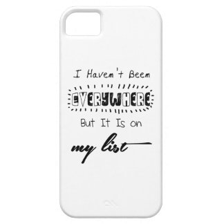 I Haven't Been Everywhere - Travel Quote iPhone 5 Cases