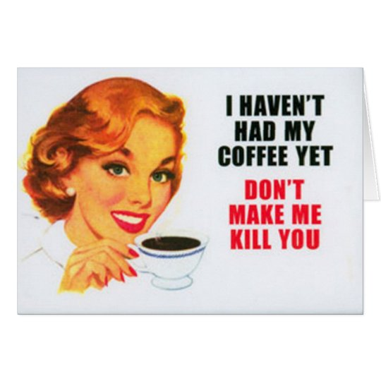 I HAVEN'T HAD MY COFFEE YET card