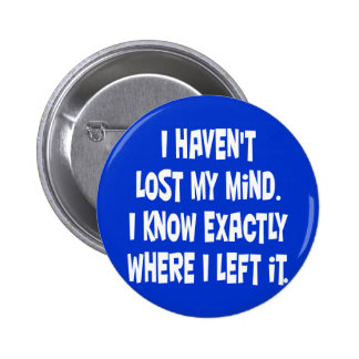 I haven't lost my mind. 6 cm round badge