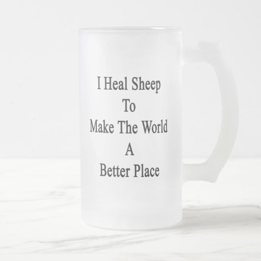 I Heal Sheep To Make The World A Better Place Frosted Beer Mugs