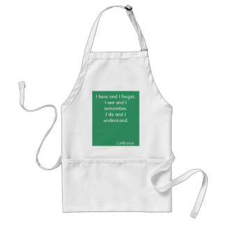I hear and I forget.I see and I remember.I do a... Standard Apron