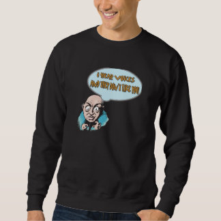 I HEAR VOICES SWEATSHIRT