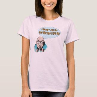I HEAR VOICES T-Shirt