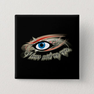 """""""I hear with my eyes"""" Button #2"""