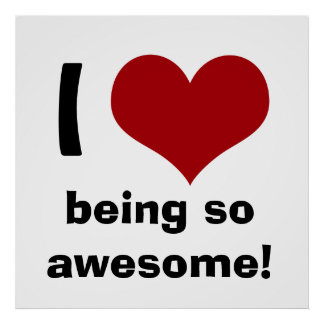 I Heart Being So Awesome Poster