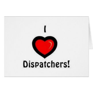 I Heart Dispatchers Card