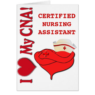 I Heart / LOVE My CNA - CERTIFIED NURSE ASSISTANT Greeting Card