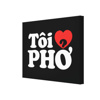 I Heart Love Pho Tôi ❤ PHỞ Vietnamese Language Stretched Canvas Print