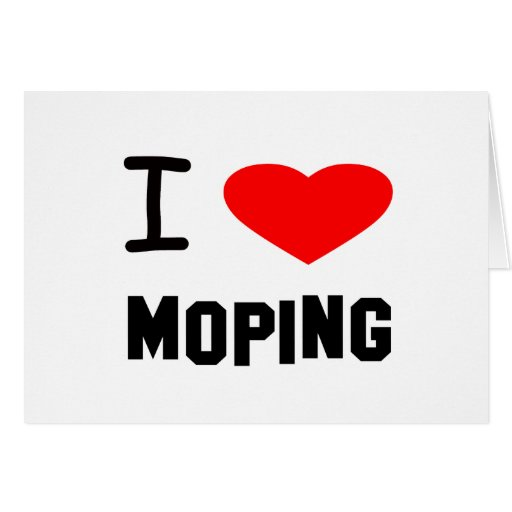 I Heart moping Greeting Card