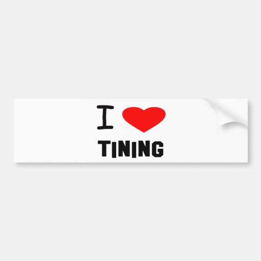 i heart tining bumper stickers