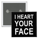 I HEART YOUR FACE PINBACK BUTTONS
