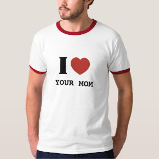 I heart Your Mom (black text) T Shirts