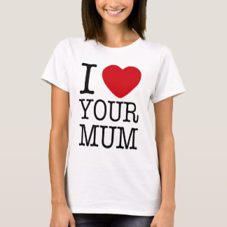 I Heart Your Mum Ladies T-Shirt