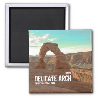 I Hiked Delicate Arch, Arches National Park Magnet