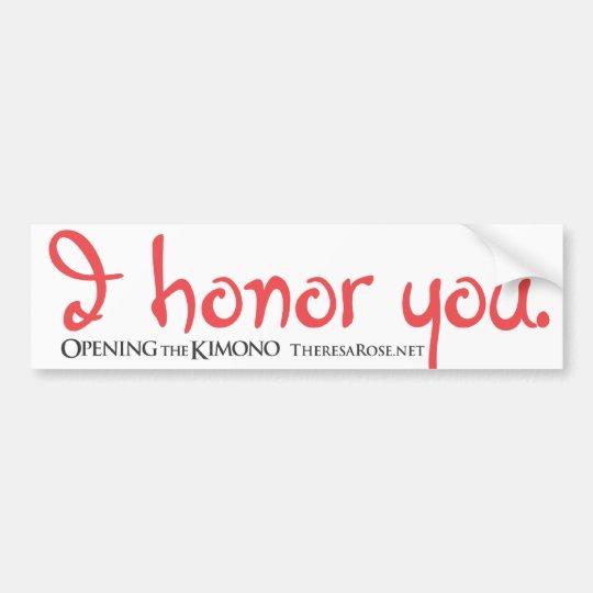 I Honour You Bumper Sticker