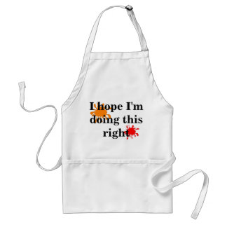 I hope I'm doing this right Standard Apron