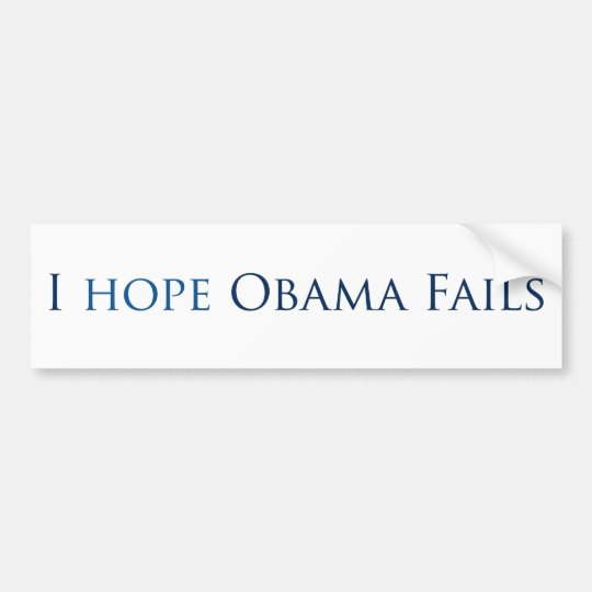 I hope obama fails (Bumper Sticker) Bumper Sticker