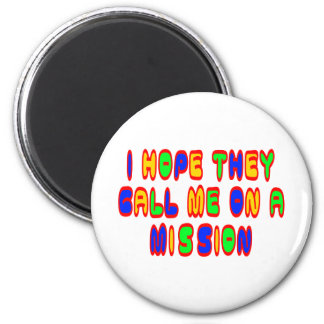 I Hope They Call Me On A Mission 6 Cm Round Magnet