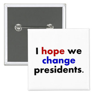 I hope we change presidents 15 cm square badge