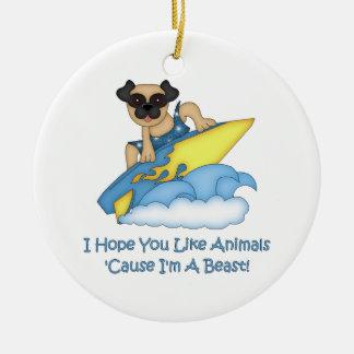 I Hope You Like Animals Cause I'm A Beast  Pug Christmas Ornament