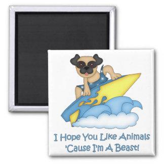 I Hope You Like Animals Cause I'm A Beast  Pug Refrigerator Magnet