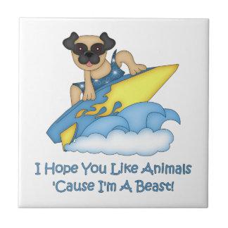 I Hope You Like Animals Cause I'm A Beast  Pug Ceramic Tile