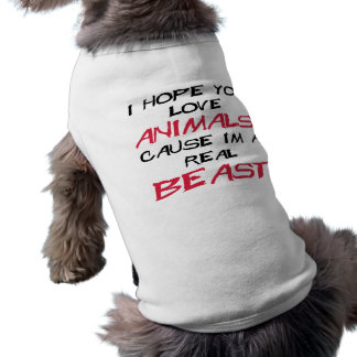 I hope you love animals cause I'm a real Beast Dog Tee
