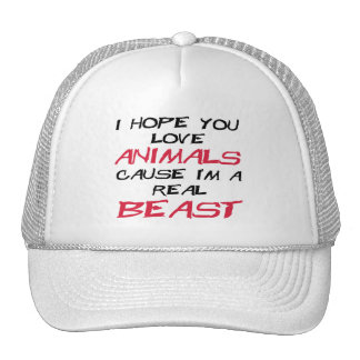 I hope you love animals cause I'm a real Beast Trucker Hat