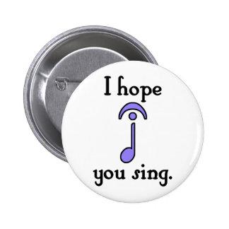 I Hope You Sing 6 Cm Round Badge