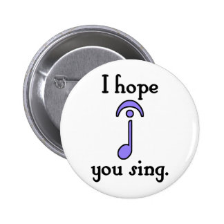 I Hope You Sing Pinback Button