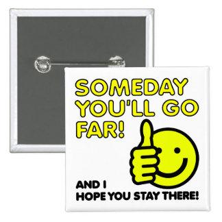I Hope You'll Go Far Funny Badge Pin Button