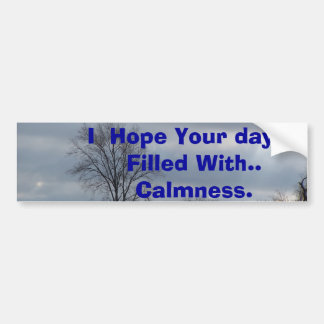 I  Hope Your day Is Filled W... Bumper Sticker