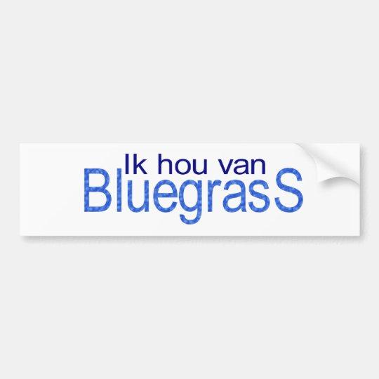 I hou van Bluegrass Bumper Sticker