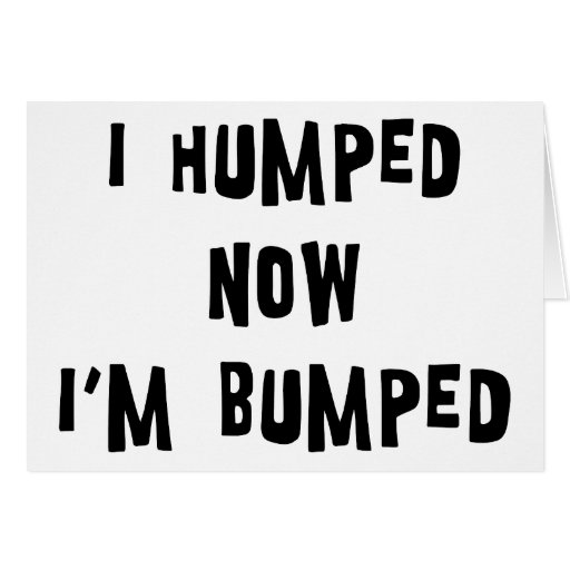 I Humped Now I'm Bumped Maternity Greeting Cards