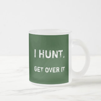 I HUNT. GET OVER IT FROSTED GLASS COFFEE MUG