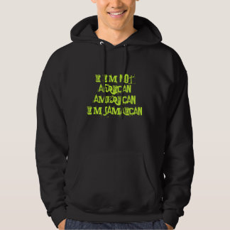 I I'm NOT African American I'm Jamaican Hoodie