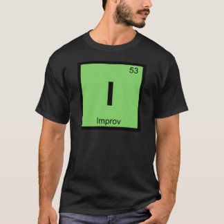 I - Improv Theatre Chemistry Periodic Table Symbol T-Shirt